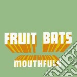 Fruit Bats - Mouthfuls cd musicale di Bats Fruit