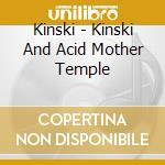 KINSKI/ACID MOTHERS TEMPLE                cd musicale di Mothers Kinski/acid