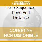 Helio Sequence - Love And Distance cd musicale di The Helio sequence