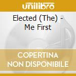 ME FIRST                                  cd musicale di The Elected