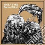 Wolf Eyes - Burned Mind cd musicale di Eyes Wolf