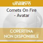 Comets On Fire - Avatar cd musicale di COMETS ON FIRE