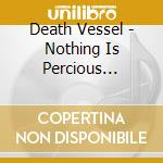 Death Vessel - Nothing Is Percious Enough For Us cd musicale di Vessel Death