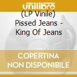 (LP VINILE) KING OF JEANS                             lp vinile di Jeans Pissed