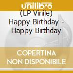 (LP VINILE) HAPPY BIRTHDAY                            lp vinile di Birthday Happy