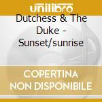 Dutchess & The Duke - Sunset/sunrise cd musicale di Dutchess and the duk