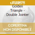 Golden Triangle - Double Jointer cd musicale di Triangle Golden