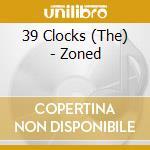 ZONED                                     cd musicale di Clocks 39