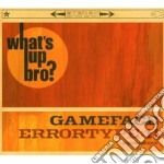 Gameface / Errortype:11 - What's Up Bro? cd musicale di Errortype:1 Gameface
