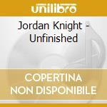 Unfinished cd musicale di Jordan Knight