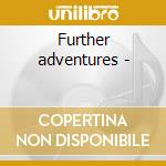 Further adventures - cd musicale