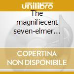 The magnifiecent seven-elmer bernstein cd musicale di Ost