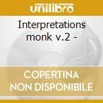 Interpretations monk v.2 - cd musicale di Artisti Vari