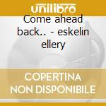 Come ahead back.. - eskelin ellery cd musicale di M.helias/t.raney/e.eskelin