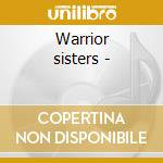 Warrior sisters - cd musicale