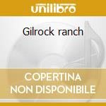 Gilrock ranch cd musicale