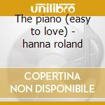The piano (easy to love) - hanna roland cd musicale di Roland Hanna
