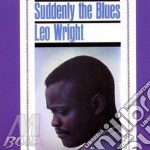 Suddendly the blues - cd musicale di Leo Wright