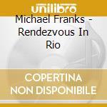 Michael Franks - Rendezvous In Rio cd musicale di Michael Franks