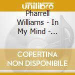Pharrell Williams - In My Mind - The Prequel cd musicale di PHARRELL