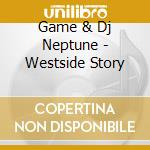 Game & Dj Neptune - Westside Story cd musicale di Game & dj neptune