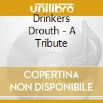 Drinkers Drouth - A Tribute cd musicale di Drouth Drinkers