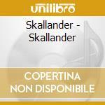 Skallander - Skallander cd musicale di SKALLANDER