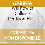 Will Fowler Collins - Perdition Hill Radio cd musicale di Will Fowler collins
