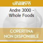 WHOLE FOODS cd musicale di ANDRE 3000