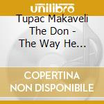 Tupac Makaveli The Don - The Way He Wanted It - Book 2 cd musicale di TUPAC MAKAVELI THE DON