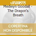 Goodall Medwyn - The Dragon'S Breath cd musicale di Medwyn Goodall