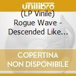 (LP VINILE) DESCENDED LIKE VULTURES                   lp vinile di Wave Rogue