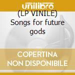 (LP VINILE) Songs for future gods lp vinile di Generator Mos