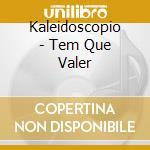 Kaleidoscopio - Tem Que Valer cd musicale di KALEIDOSCOPIO