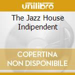 Artisti Vari - The Jazz House Indipendent cd musicale di Artisti Vari