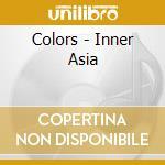 Colors - Inner Asia cd musicale di ARTISTI VARI