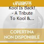 Kool Is Back! - A Tribute To Kool & The Gang cd musicale di Artisti Vari