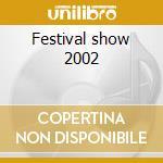 Festival show 2002 cd musicale di Artisti Vari