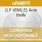 (LP VINILE) Acre thrills lp vinile di Maple Us