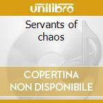 Servants of chaos cd musicale