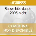 Super hits dance 2005 night cd musicale
