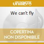 We can't fly cd musicale di Aeroplane
