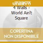 4 Walls - World Ain't Square cd musicale di Walls 4