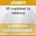 All roadslead to salzburg cd musicale