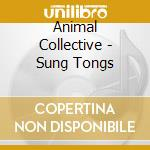 Animal Collective - Sung Tongs cd musicale di Collective Animal