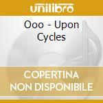 Ooo - Upon Cycles cd musicale di Ooo