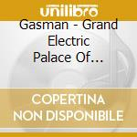 GRAND ELECTRIC PALACE OF VARIETY          cd musicale di GASMAN