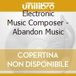 Abandon music cd musicale di Electronic music composer