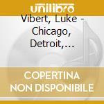 CHICAGO, DETROIT, REDRUTH                 cd musicale di Luke Vibert