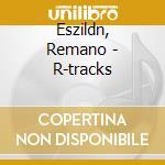 R-TRACKS                                  cd musicale di Remano Eszildn